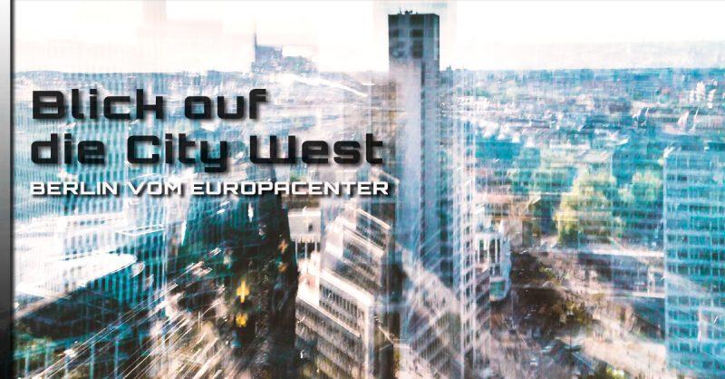 Blick auf die City West in Berlin vom Europa Center aus